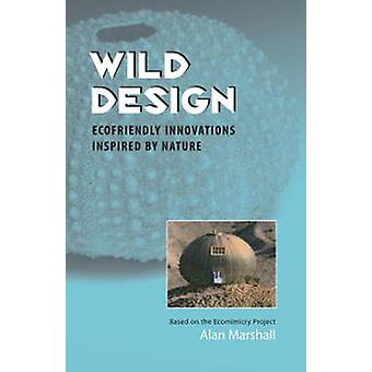 Wild Design - Ecofriendly Innovations Inspired by Nature by Alan Marsh