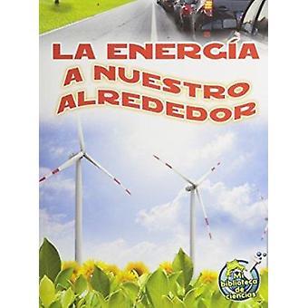La Energia a Nuestro Alrededor (Energy All Around) by Buffy Silverman