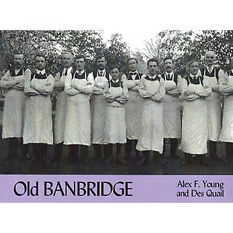 Old Banbridge by Alex Young - Des Quail - 9781840332049 Book