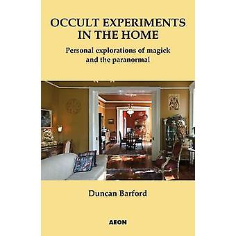 Occult Experiments in the Home - Personal Explorations of Magick and t