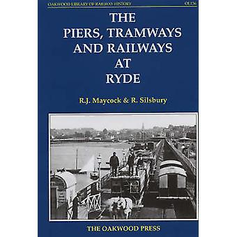 The Piers - Tramways and Railways at Ryde by R.J. Maycock - R. Silsbu