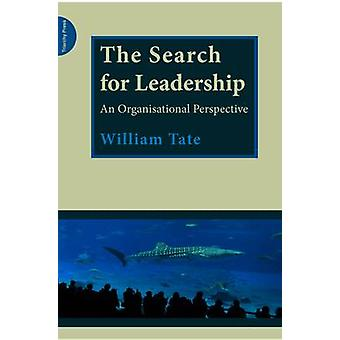 The Search for Leadership - An Organisational Perspective by William T