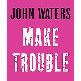 Make Trouble by John Waters - 9781616206352 Book
