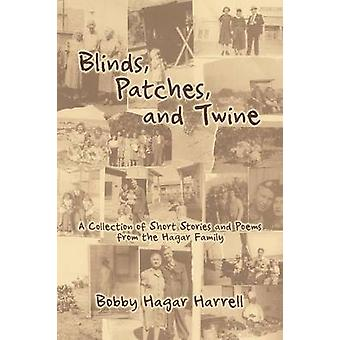 Blinds Patches and Twine A Collection of Short Stories and Poems from the Hagar Family by Harrell & Bobby Hagar