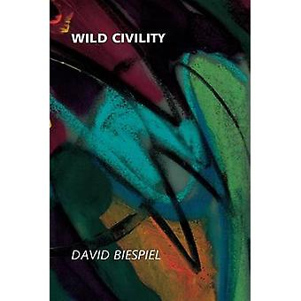 Wild Civility by David Biespiel - 9780295983523 Book