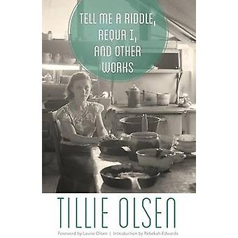 Tell Me a Riddle - Requa I - and Other Works by Tillie Olsen - Laurie
