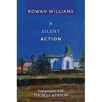 A Silent Action Engagements With Thomas Merton by Williams & Rowan