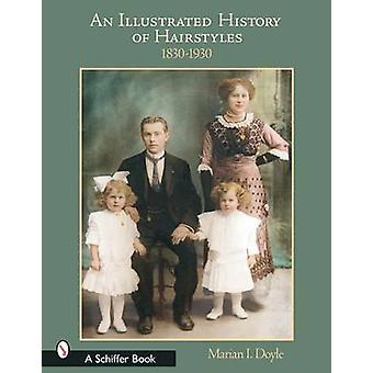 An Illustrated History of Hairstyles 18301930 by Marian I. Doyle