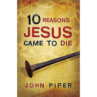 10 Reasons Jesus Came to Die Pack of 25 by Dr John Piper