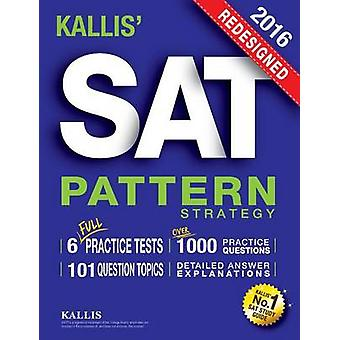 KALLIS Redesigned SAT Pattern Strategy  6 Full Length Practice Tests College SAT Prep  Study Guide Book for the New SAT  Second edition by KALLIS