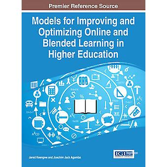 Models for Improving and Optimizing Online and Blended Learning in Higher Education by Keengwe & Jared