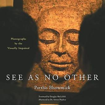 SEE AS NO OTHER Photographs by the Visually Impaired by Bhowmick & Partho