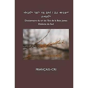 Dictionnaire Du Cri de LEst Sud FrancaisCri by Board & Cree School