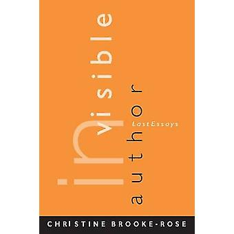 INVISIBLE AUTHOR LAST ESSAYS by BROOKEROSE & CHRISTINE