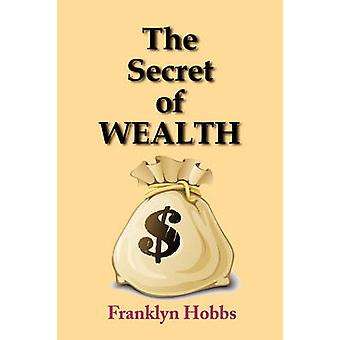 The Secret of Wealth by Hobbs & Franklyn