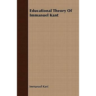 Educational Theory of Immanuel Kant by Kant & Immanuel
