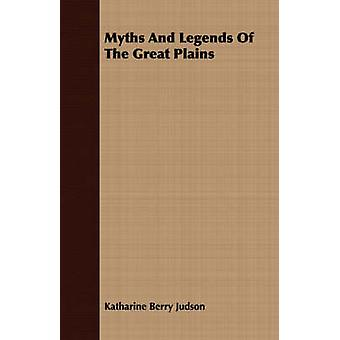 Myths And Legends Of The Great Plains by Judson & Katharine Berry