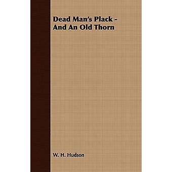 Dead Mans Plack  And An Old Thorn by Hudson & W. H.