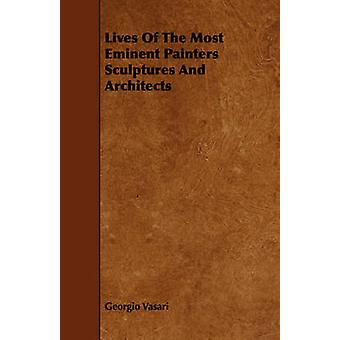 Lives Of The Most Eminent Painters Sculptures And Architects by Vasari & Georgio