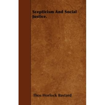Scepticism And Social Justice. by Bastard & Thos Horlock
