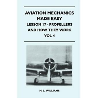 Aviation Mechanics Made Easy  Lesson 17  Propellers And How They Work  Vol 4 by H. L. Williams