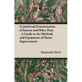 Control and Extermination of Insects and Other Pests  A Guide to the Methods and Equipment of Home Improvement by Stieri & Emanuele