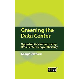 Greening the Data Center Opportunities for Improving Data Center Energy Efficiency by It Governance Publishing
