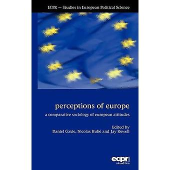 Perceptions of Europe A Comparative Sociology of European Attitudes by Gaxie & Daniel
