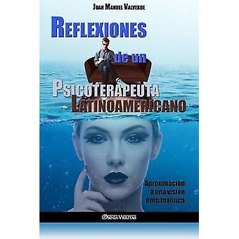 Reflexiones de un Psicoterapeuta Latinoamericano Aproximacin a una visin ontoanaltica by Valverde & Juan Manuel