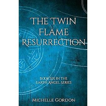 The Twin Flame Resurrection by Gordon & Michelle