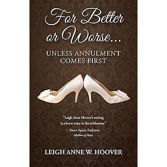 For Better or Worse... Unless Annulment Comes First by Hoover & Leigh Anne W