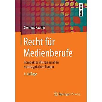 Recht fr Medienberufe  Kompaktes Wissen zu allen rechtstypischen Fragen by Kaesler & Clemens