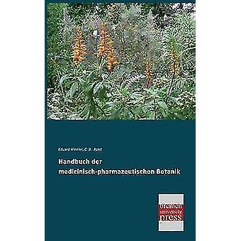 Handbuch Der MedicinischPharmazeutischen Botanik by Winkler & Eduard