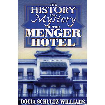 The History and Mystery of the Menger Hotel by Williams & Docia Schultz