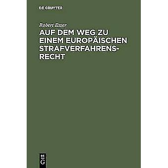 Auf dem Weg zu einem europischen Strafverfahrensrecht by Esser & Robert