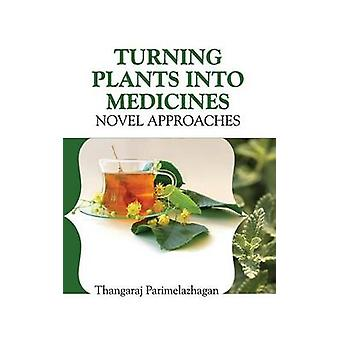 TURNING PLANTS INTO MEDICINES NOVEL APPROACHES by Parimelazhagan & T