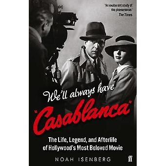 We'll Always Have Casablanca - The Life - Legend - and Afterlife of Ho