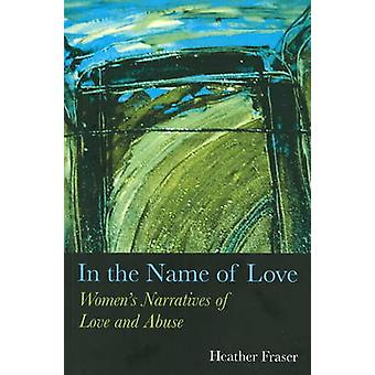 In the Name of Love - Women's Narratives of Love and Abuse by Heather