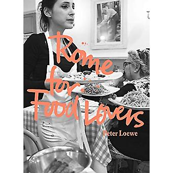 Rome for Food Lovers by Peter Loewe - 9781741176612 Book