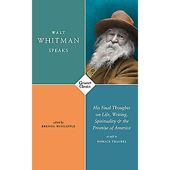 Walt Whitman Speaks - His Final Thoughts on Life - Writing - Spiritual