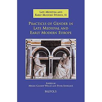 Practices of Gender in Late Medieval and Early Modern Europe by Megan