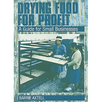 Drying Food for Profit - A Guide for Small Businesses by Barrie Axtell
