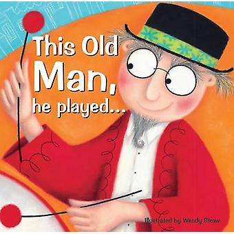 This Old Man he played... by Illustrated by Wendy Straw