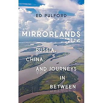 Mirrorlands - Russia - China - and Journeys in Between by Ed Pulford -
