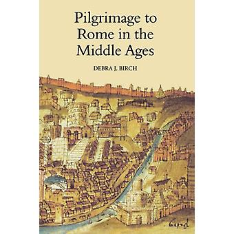 Pilgrimage to Rome in the Middle Ages - Continuity and Change by Debr
