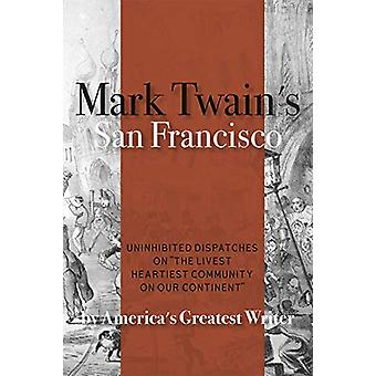 "Mark Twain's San Francisco - Uninhibited Dispatches on ""The lives"