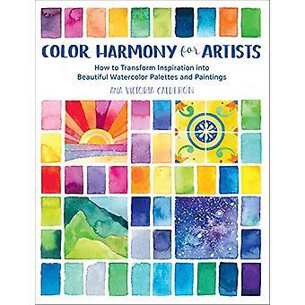 Color Harmony for Artists - How to Transform Inspiration into Beautifu