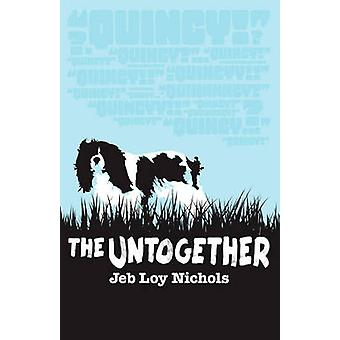 The Untogether by Nichols & Jeb Loy