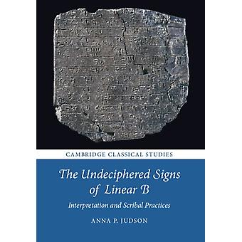 The Undeciphered Signs of Linear B by Judson & Anna P. Gonville and Caius College & Cambridge