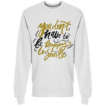 Don't Have To Be Happy To Smile Sweatshirt Men's -Image by Shutterstock